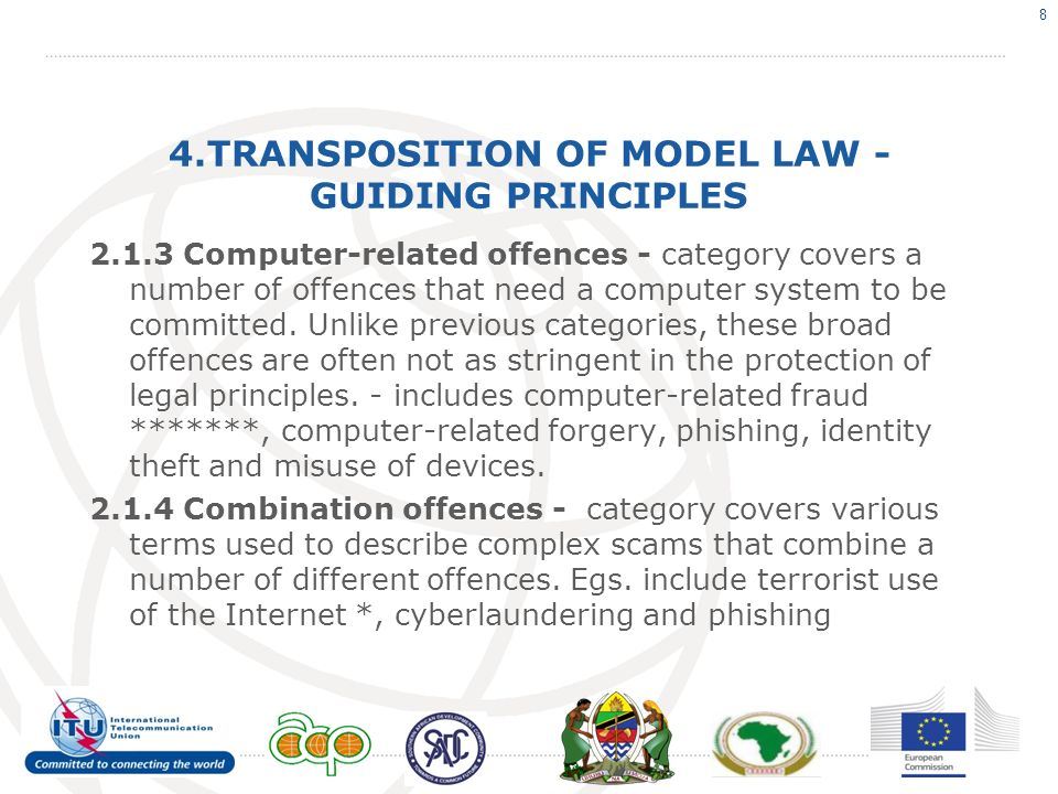 4.TRANSPOSITION OF MODEL LAW - GUIDING PRINCIPLES 2.1.3 Computer-related offences - category covers a number of offences that need a computer system to be committed.