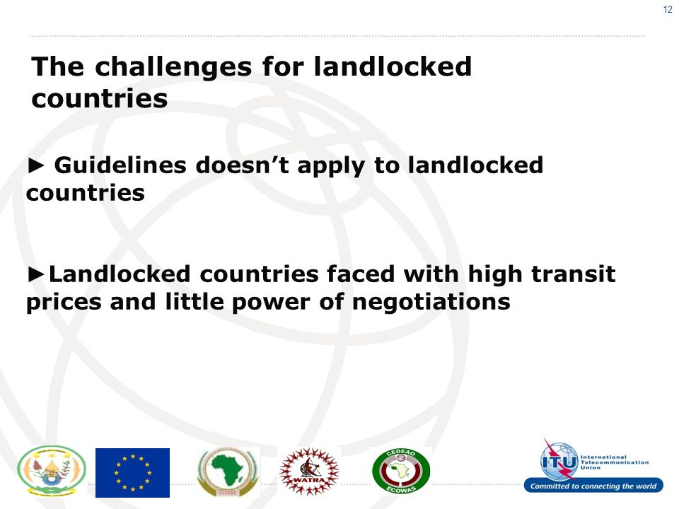 12 The challenges for landlocked countries Guidelines doesnt apply to landlocked countries Landlocked countries faced with high transit prices and little power of negotiations
