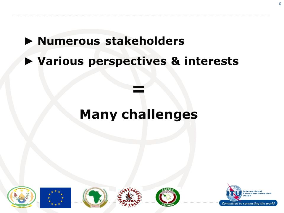 6 Numerous stakeholders Various perspectives & interests = Many challenges