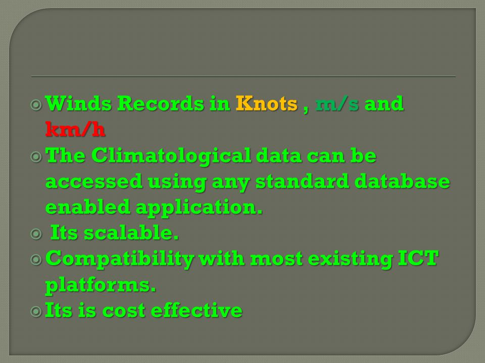 Winds Records in Knots, m/s and km/h Winds Records in Knots, m/s and km/h The Climatological data can be accessed using any standard database enabled application.
