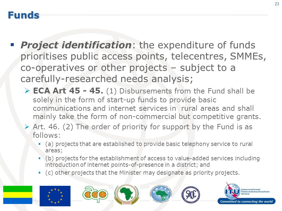 Funds Project identification: the expenditure of funds prioritises public access points, telecentres, SMMEs, co-operatives or other projects – subject to a carefully-researched needs analysis; ECA Art 45 - 45.