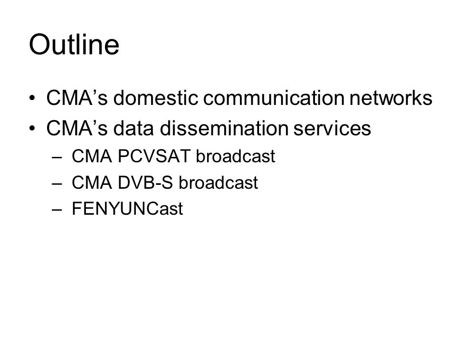 Outline CMAs domestic communication networks CMAs data dissemination services – CMA PCVSAT broadcast – CMA DVB-S broadcast – FENYUNCast