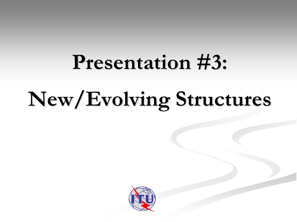 Presentation #3: New/Evolving Structures