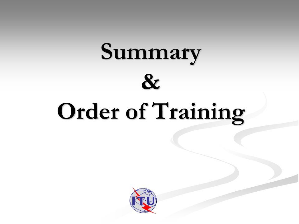 Summary & Order of Training