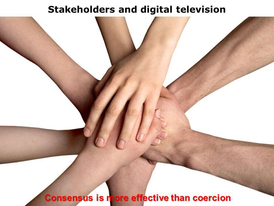 Stakeholders and digital television Consensus is more effective than coercion