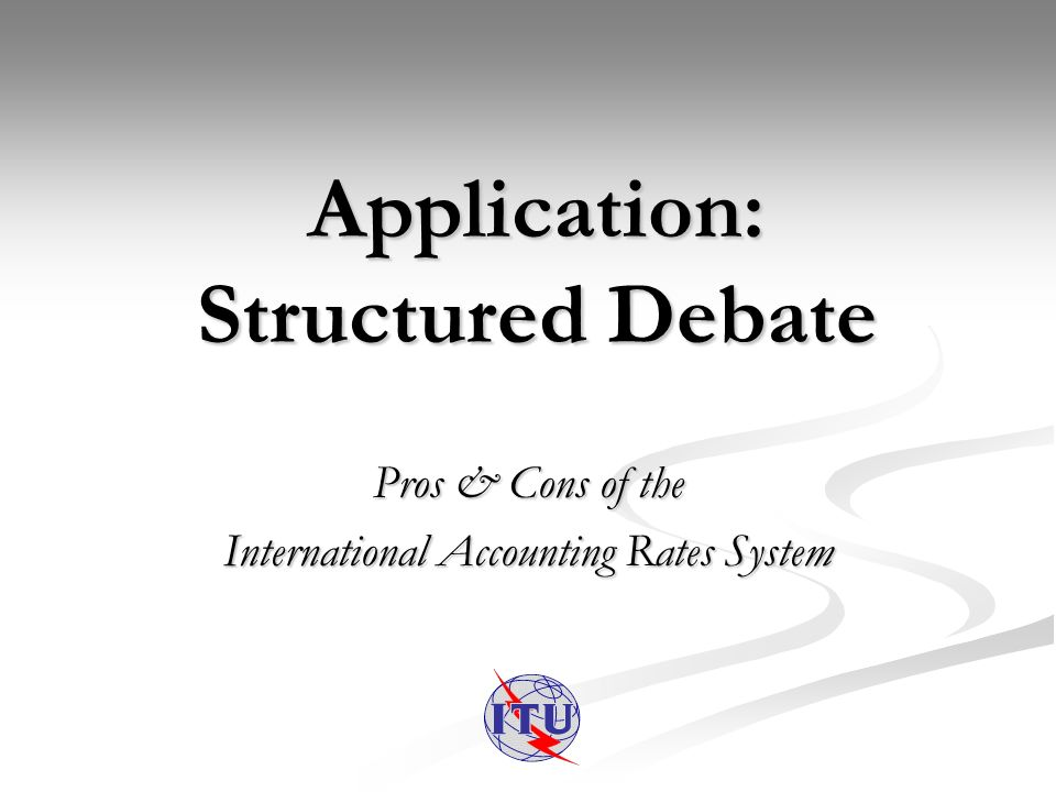 Pros & Cons of the International Accounting Rates System Application: Structured Debate