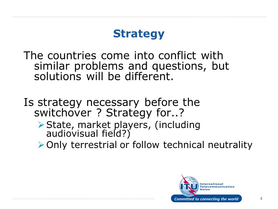 4 Strategy The countries come into conflict with similar problems and questions, but solutions will be different.