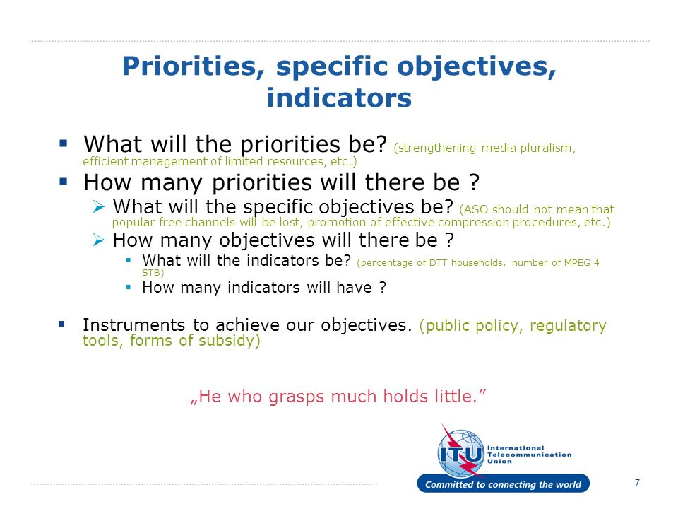 7 Priorities, specific objectives, indicators What will the priorities be.