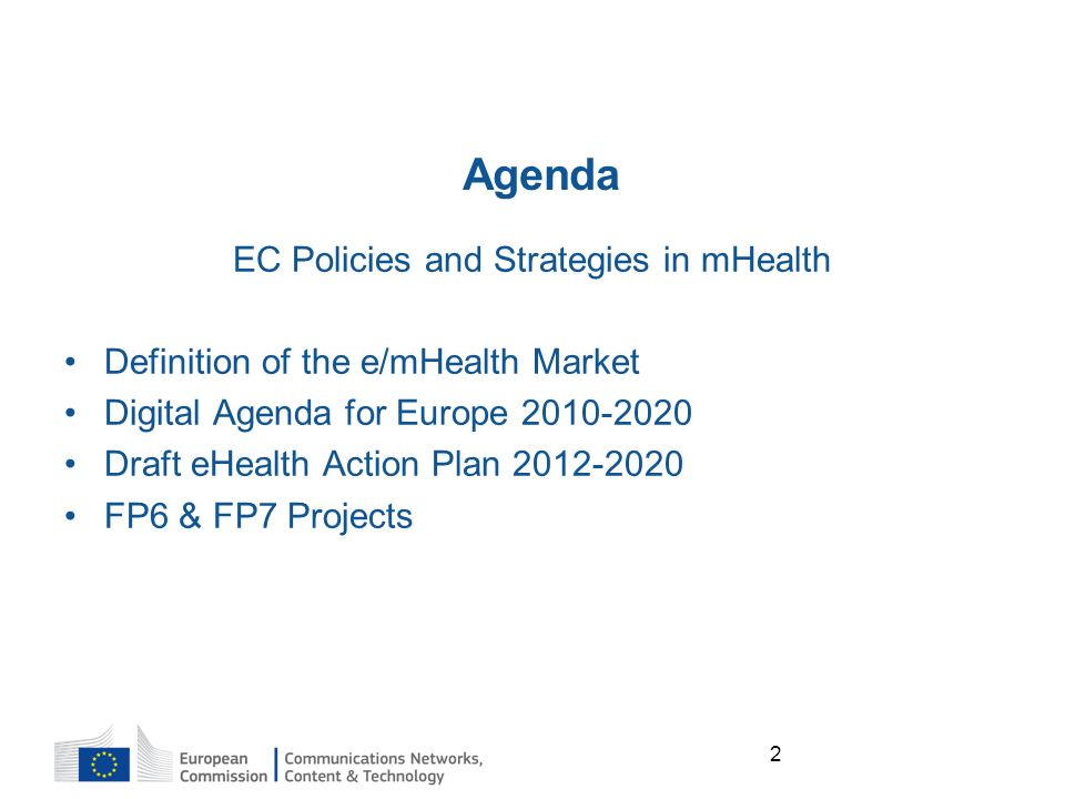 2 EC Policies and Strategies in mHealth Definition of the e/mHealth Market Digital Agenda for Europe Draft eHealth Action Plan FP6 & FP7 Projects Agenda