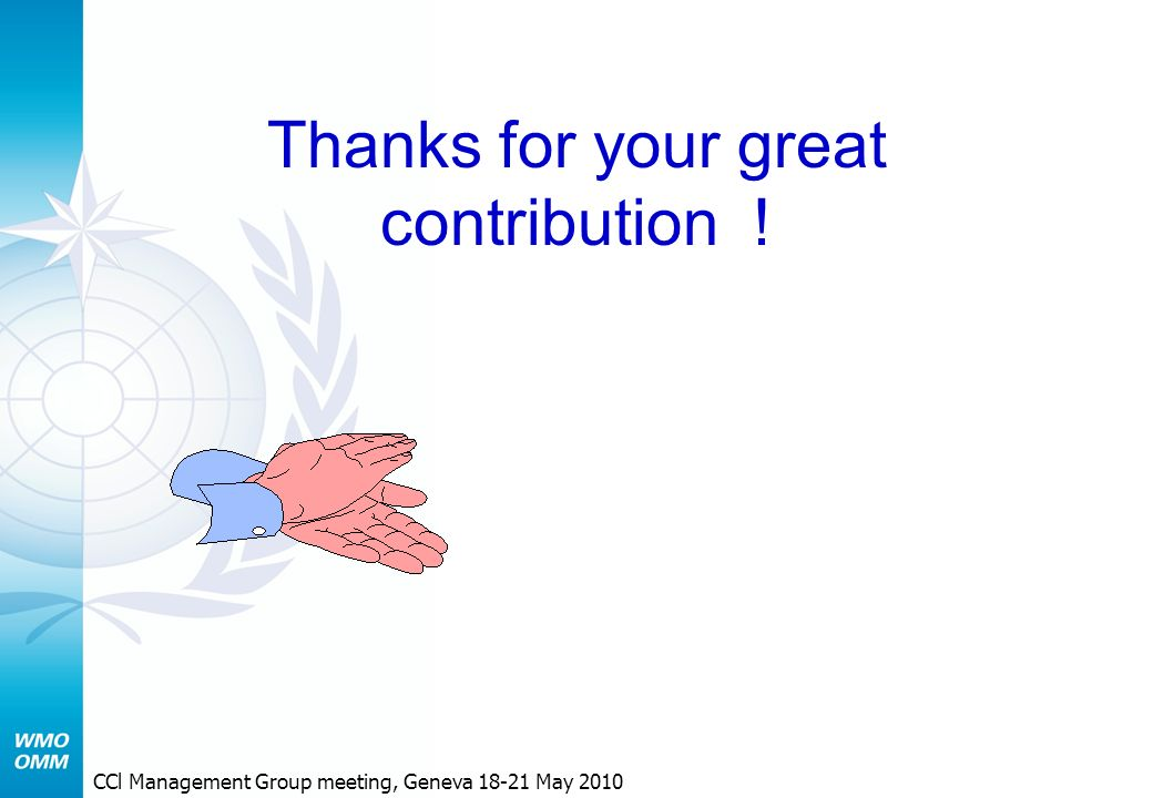 Thanks for your great contribution ! CCl Management Group meeting, Geneva May 2010