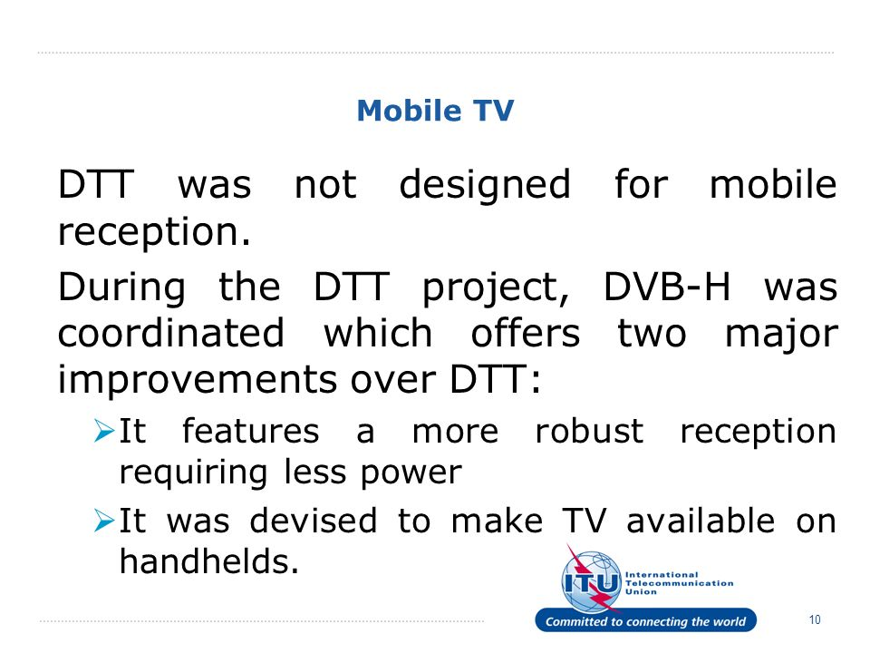 10 Mobile TV DTT was not designed for mobile reception.