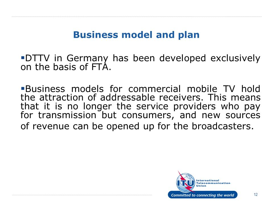 12 Business model and plan DTTV in Germany has been developed exclusively on the basis of FTA.