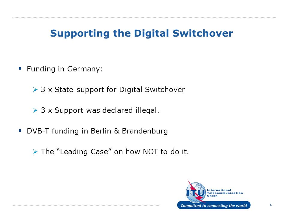 4 Supporting the Digital Switchover Funding in Germany: 3 x State support for Digital Switchover 3 x Support was declared illegal.