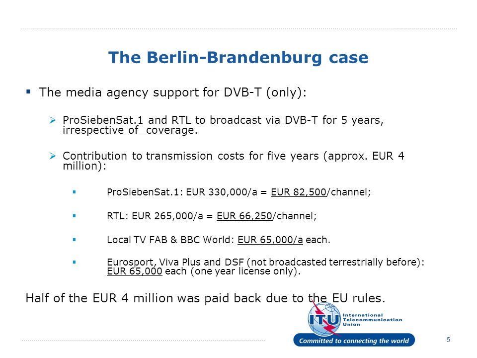 5 The Berlin-Brandenburg case The media agency support for DVB-T (only): ProSiebenSat.1 and RTL to broadcast via DVB-T for 5 years, irrespective of coverage.