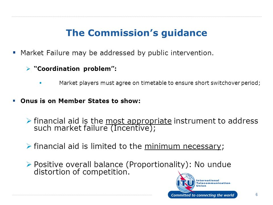 6 The Commissions guidance Market Failure may be addressed by public intervention.