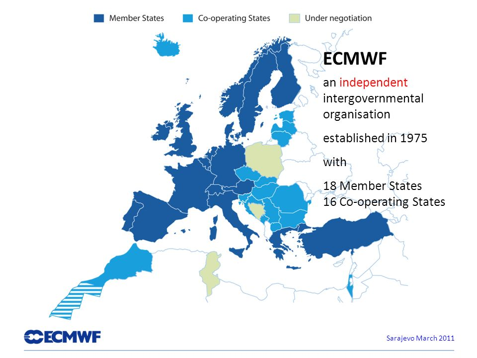 ECMWF an independent intergovernmental organisation established in 1975 with 18 Member States 16 Co-operating States Sarajevo March 2011