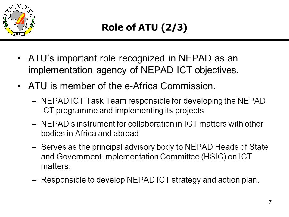7 Role of ATU (2/3) ATUs important role recognized in NEPAD as an implementation agency of NEPAD ICT objectives.