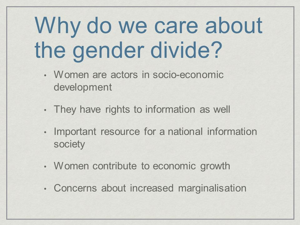 Why do we care about the gender divide.