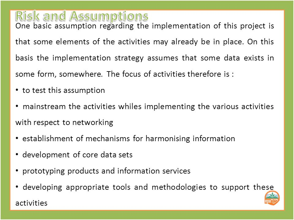 One basic assumption regarding the implementation of this project is that some elements of the activities may already be in place.