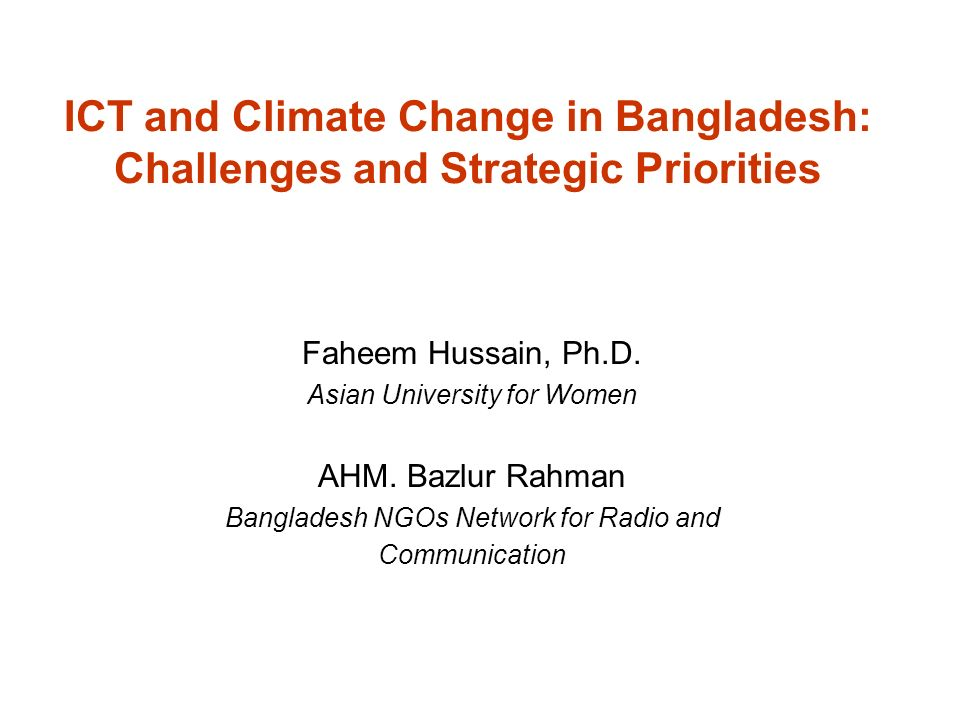 ICT and Climate Change in Bangladesh: Challenges and Strategic Priorities Faheem Hussain, Ph.D.