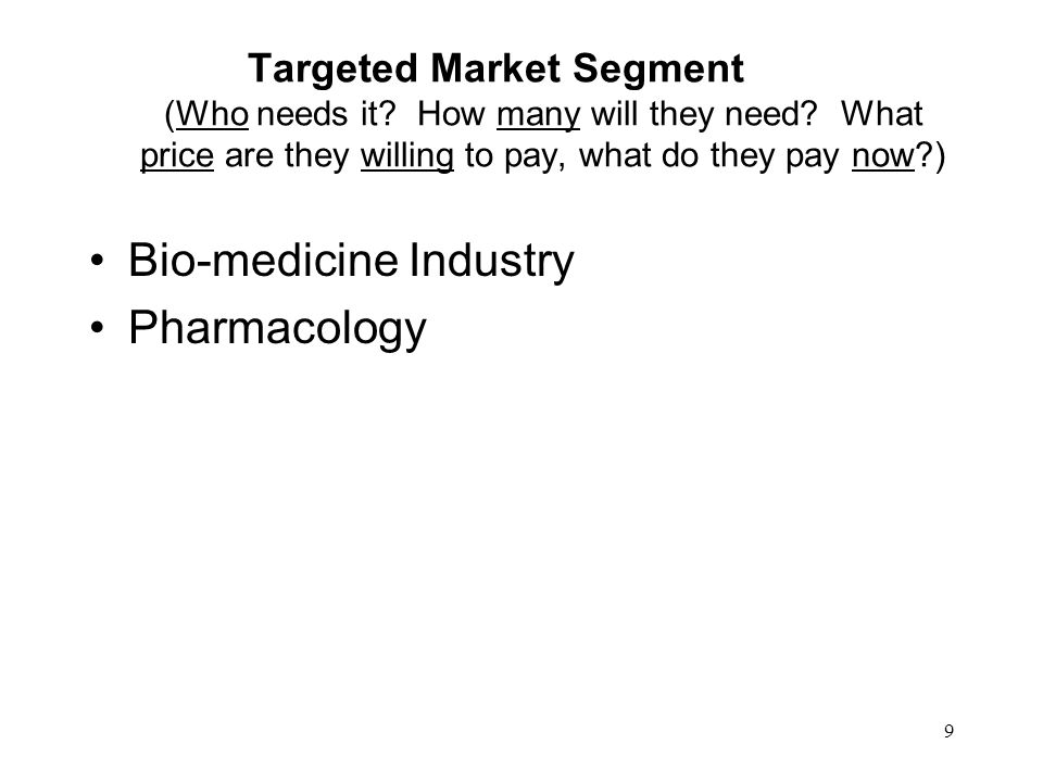 9 Targeted Market Segment (Who needs it. How many will they need.