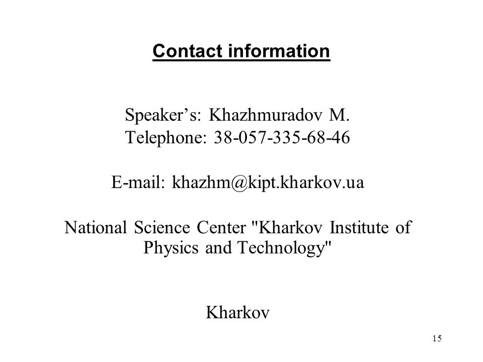 15 Contact information Speakers: Khazhmuradov M.