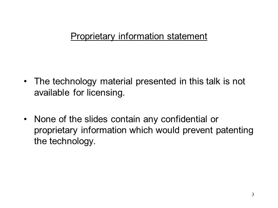 3 Proprietary information statement The technology material presented in this talk is not available for licensing.