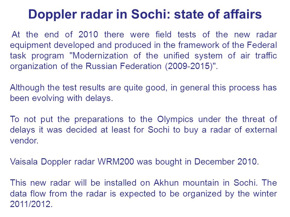 Doppler radar in Sochi: state of affairs At the end of 2010 there were field tests of the new radar equipment developed and produced in the framework of the Federal task program Modernization of the unified system of air traffic organization of the Russian Federation (2009-2015) .