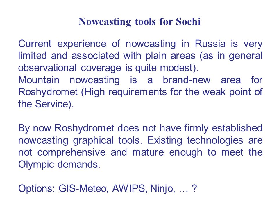 Nowcasting tools for Sochi Current experience of nowcasting in Russia is very limited and associated with plain areas (as in general observational coverage is quite modest).