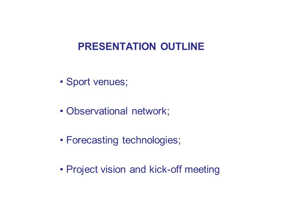 PRESENTATION OUTLINE Sport venues; Observational network; Forecasting technologies; Project vision and kick-off meeting