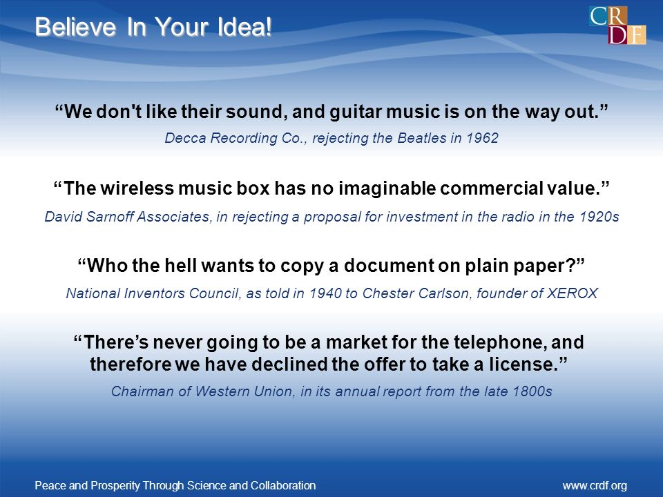 Believe In Your Idea. The wireless music box has no imaginable commercial value.