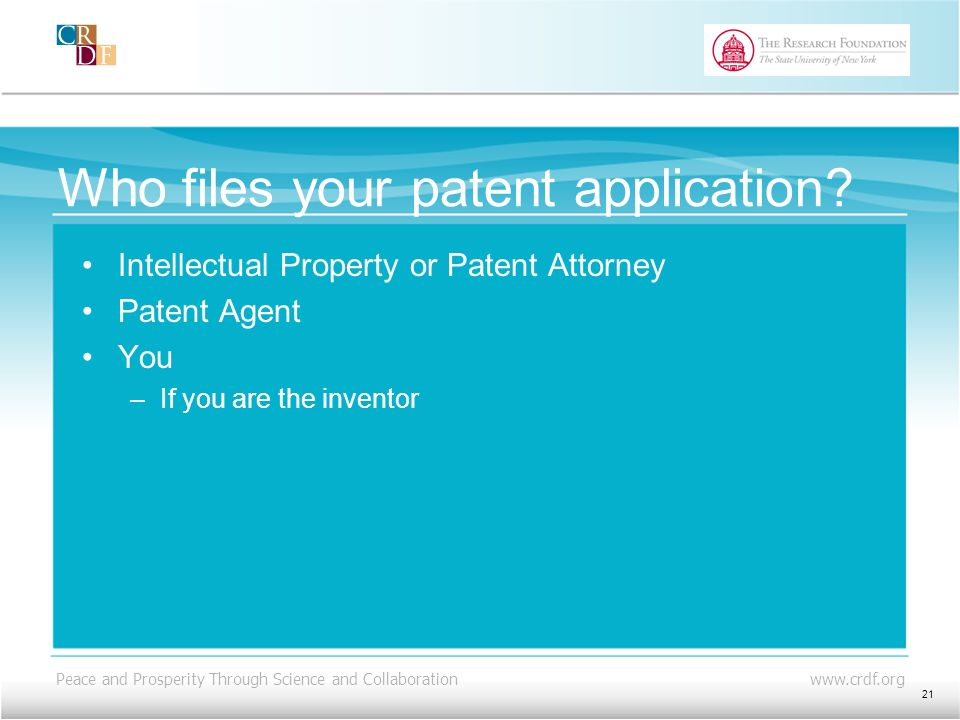 Peace and Prosperity Through Science and Collaboration www.crdf.org Who files your patent application.