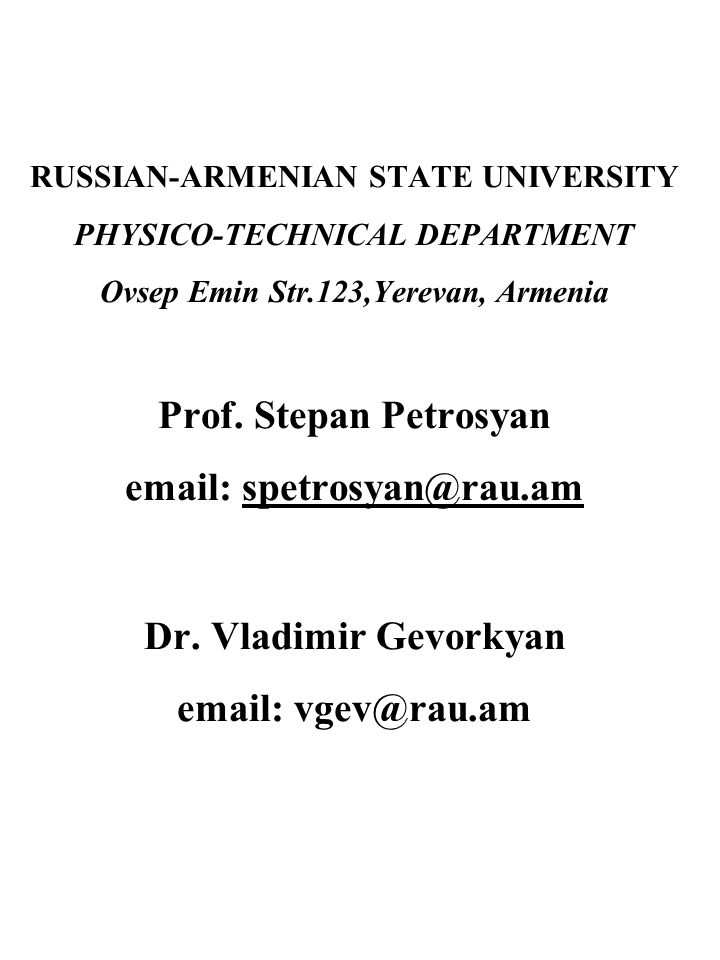 RUSSIAN-ARMENIAN STATE UNIVERSITY PHYSICO-TECHNICAL DEPARTMENT Ovsep Emin Str.123,Yerevan, Armenia Prof.