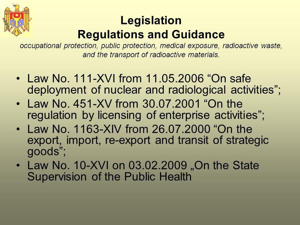Legislation Regulations and Guidance occupational protection, public protection, medical exposure, radioactive waste, and the transport of radioactive materials.