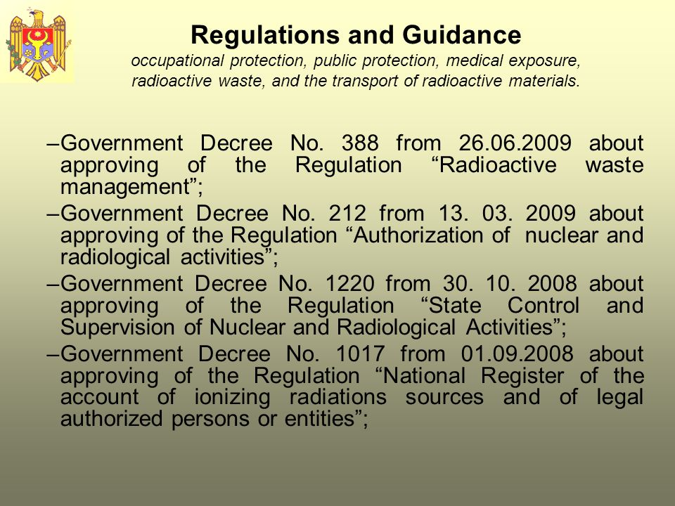 Regulations and Guidance occupational protection, public protection, medical exposure, radioactive waste, and the transport of radioactive materials.