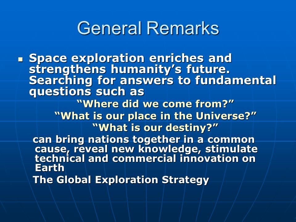 General Remarks Space exploration enriches and strengthens humanitys future.
