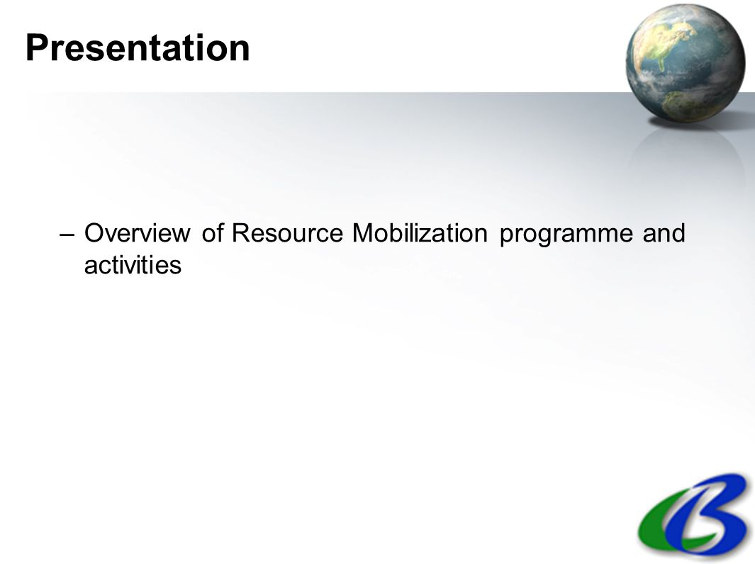 Presentation –Overview of Resource Mobilization programme and activities