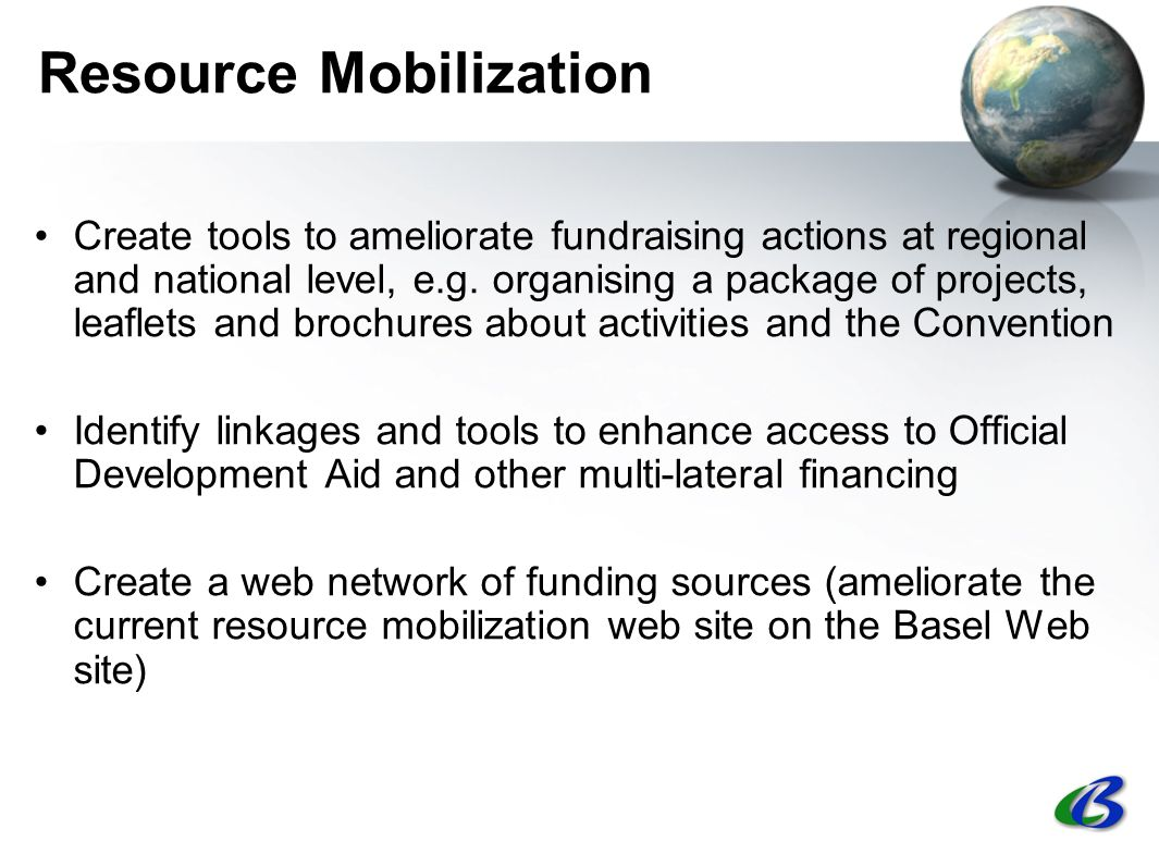 Resource Mobilization Create tools to ameliorate fundraising actions at regional and national level, e.g.