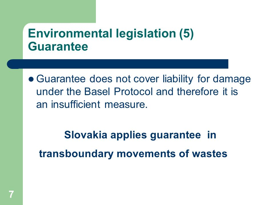 7 Environmental legislation (5) Guarantee Guarantee does not cover liability for damage under the Basel Protocol and therefore it is an insufficient measure.