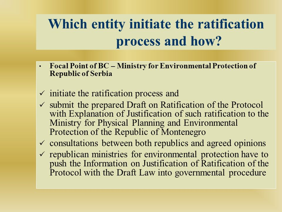 Which entity initiate the ratification process and how.