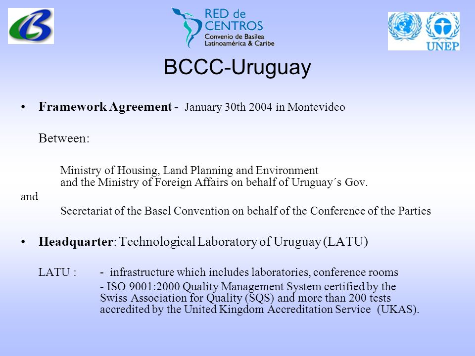 BCCC-Uruguay Framework Agreement - January 30th 2004 in Montevideo Between: Ministry of Housing, Land Planning and Environment and the Ministry of Foreign Affairs on behalf of Uruguay´s Gov.