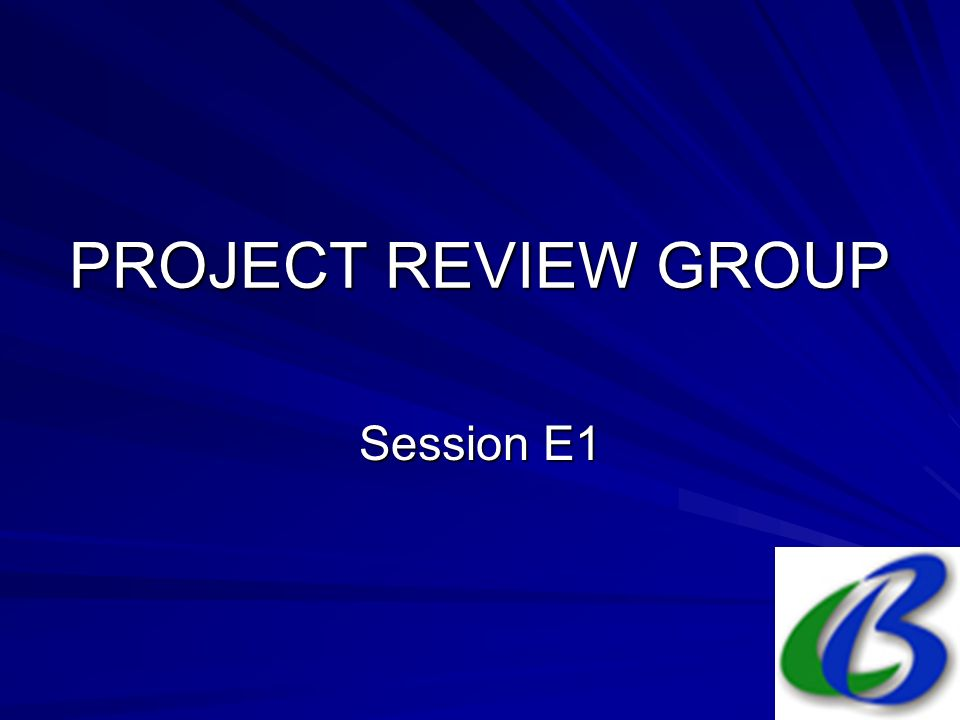PROJECT REVIEW GROUP Session E1