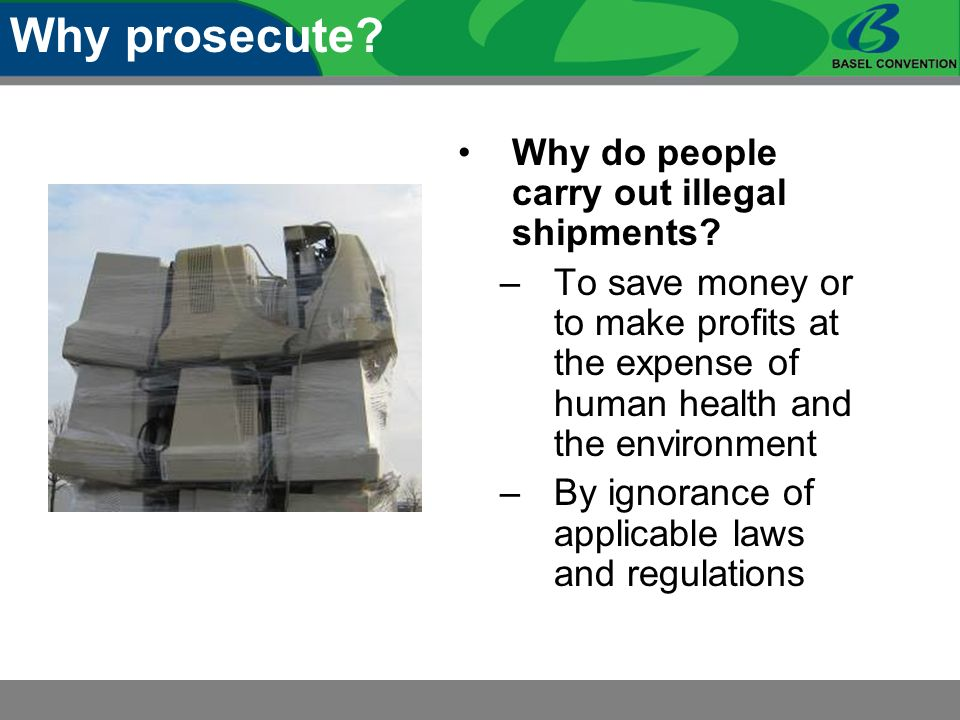 Why prosecute. Why do people carry out illegal shipments.