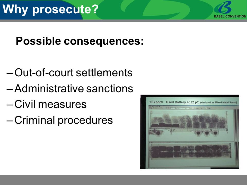 Possible consequences: –Out-of-court settlements –Administrative sanctions –Civil measures –Criminal procedures Why prosecute