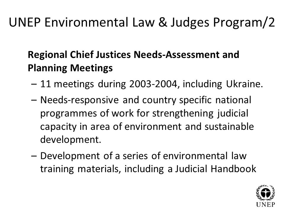 UNEP Environmental Law & Judges Program/2 Regional Chief Justices Needs-Assessment and Planning Meetings –11 meetings during 2003-2004, including Ukraine.