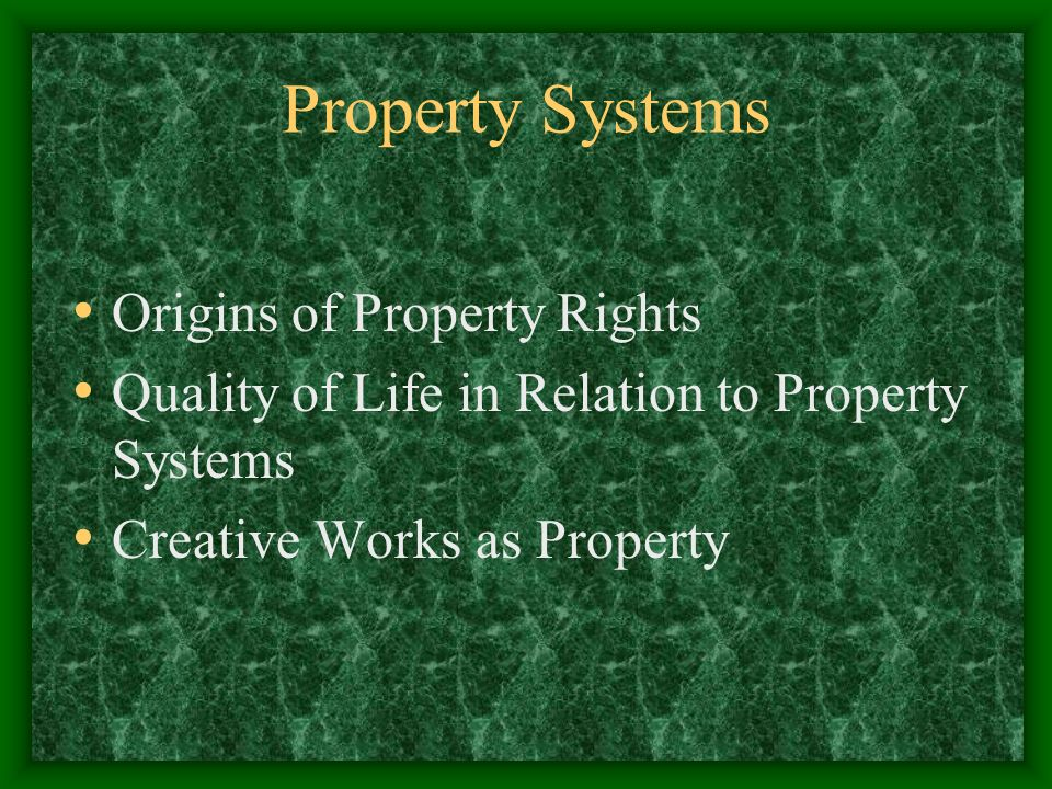 Property Systems Origins of Property Rights Quality of Life in Relation to Property Systems Creative Works as Property