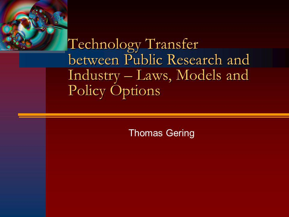 Technology Transfer between Public Research and Industry – Laws, Models and Policy Options Thomas Gering