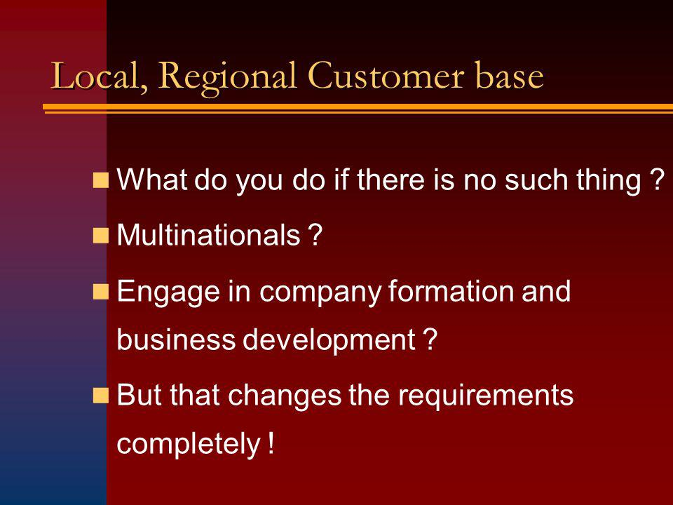 Local, Regional Customer base What do you do if there is no such thing .