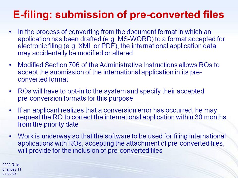 2008 Rule changes-11 09.06.08 E-filing: submission of pre-converted files In the process of converting from the document format in which an application has been drafted (e.g.