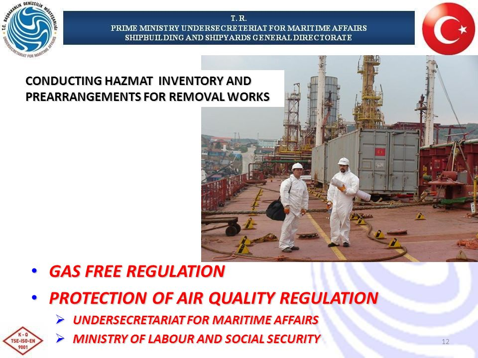 GAS FREE REGULATION GAS FREE REGULATION PROTECTION OF AIR QUALITY REGULATION PROTECTION OF AIR QUALITY REGULATION UNDERSECRETARIAT FOR MARITIME AFFAIRS UNDERSECRETARIAT FOR MARITIME AFFAIRS MINISTRY OF LABOUR AND SOCIAL SECURITY MINISTRY OF LABOUR AND SOCIAL SECURITY CONDUCTING HAZMAT INVENTORY AND PREARRANGEMENTS FOR REMOVAL WORKS 12